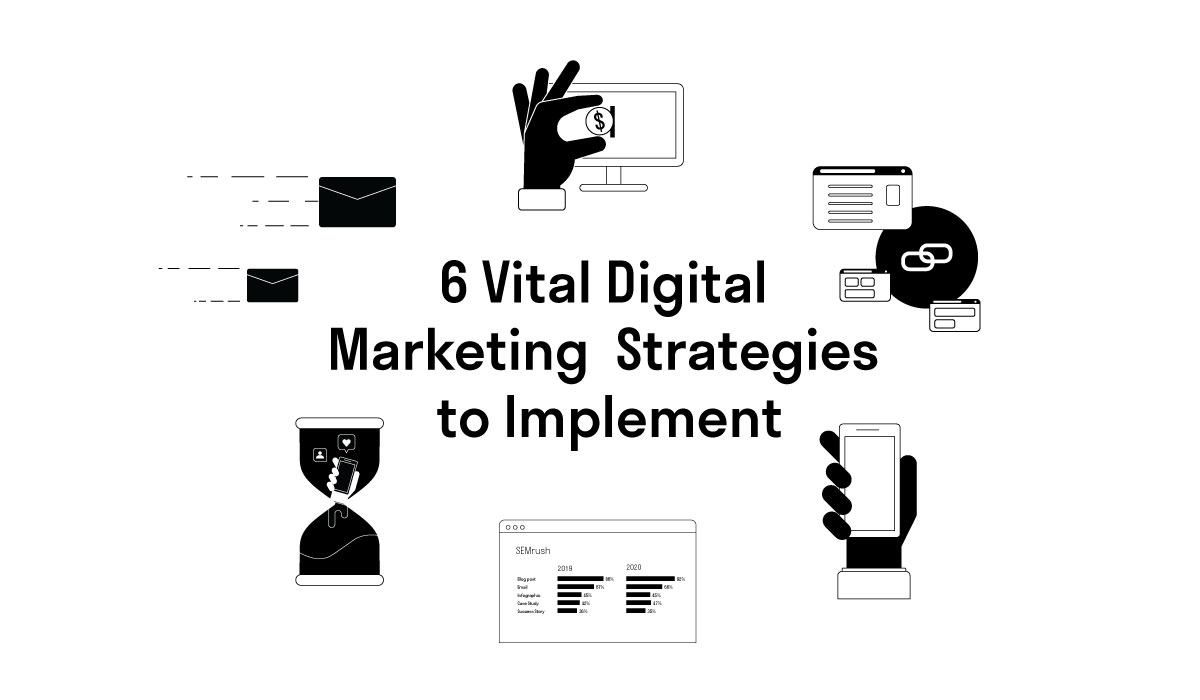 6 Vital Digital Marketing Strategies To Implement